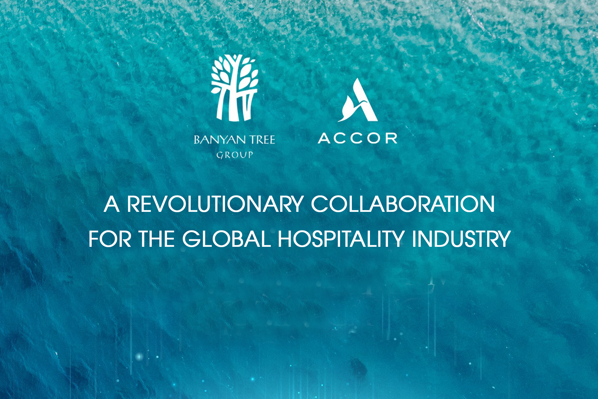 BANYAN TREE GROUP & ACCORHOTELS – A REVOLUTIONARY COLLABORATION FOR THE GLOBAL HOSPITALITY INDUSTRY